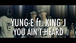 Yung-E ft. King J - You Ain't Heard