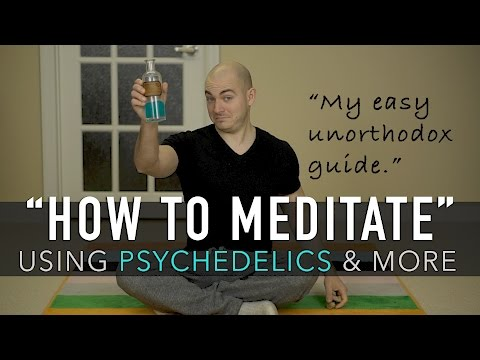 How To Meditate: Unorthodox Guide (microdosing psychs & more)