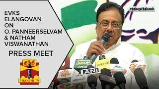 E. V. K. S. Elangovan on O. Panneerselvam and Natham Viswanathan | Press Meet - Thanthi TV