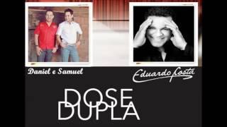 Daniel e Samuel e Eduardo Costa - Dose Dupla - Força e Coragem