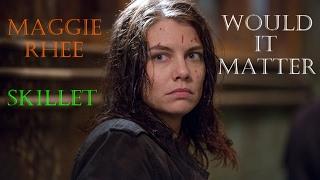 getlinkyoutube.com-The Walking Dead-Maggie Rhee Tribute-WOULD IT MATTER-SKILLET