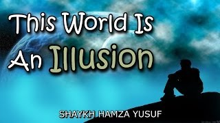 This World Is An Illusion - Shaykh Hamza Yusuf ᴴᴰ