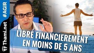 Libre financierement en moins de 5 ans est ce possible ?? [REPLAY]
