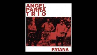 getlinkyoutube.com-Angel Parra Trio - Patana (Disco Completo)