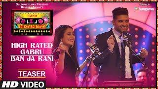 T-Series Mixtape Punjabi: High Rated Gabru/Ban Ja Rani (Teaser)   Neha Kakkar & Guru Randhawa