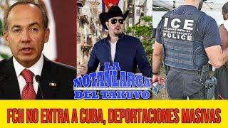 getlinkyoutube.com-CALDERÓN NO ENTRA A CUBA, DEPORTACIONES MASIVAS EN EU, DIARIO DE KARIME MACIAS- Notanlarga