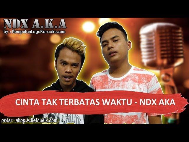 CINTA TAK TERBATAS WAKTU -  NDX AKA Karaoke backing track
