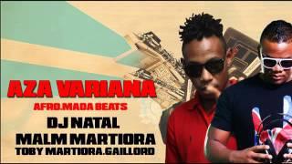 DJ NATAL ft Malm Martiora/Toby/Gaillord- AZA VARIANA (afromada beats)
