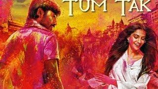 getlinkyoutube.com-Raanjhanaa - Tum Tak Official New Full Video feat. Dhanush & Sonam Kapoor