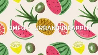 getlinkyoutube.com-OMFG - Urban Pineapple (wip)