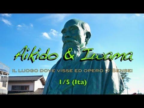 Aikido & Iwama (1/5 Ita) - il luogo dove visse ed operò O' Sensei