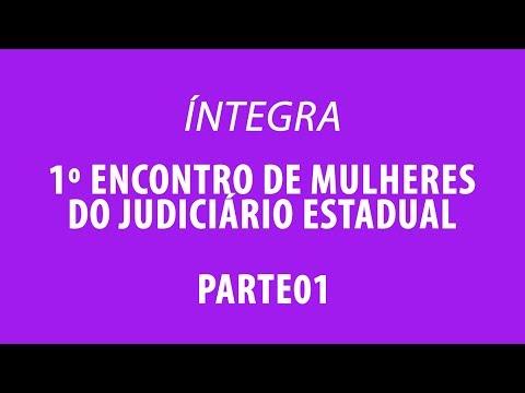 Parte 01: Palestras do 1º Encontro de Mulheres do Judiciário Estadual