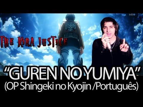 Shingeki No Kyojin Guren No Yumiya Primeira Abertura Completa Em Portugues de The Kira Justice Letra y Video