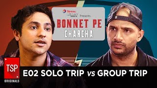 TSP's Bonnet Pe Charcha ft. Harsh Beniwal | E02 - Solo Trip vs Group Trip