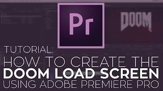 How to Create the Doom Load Screen Using Adobe Premiere Pro, Rampant Design and Boris FX