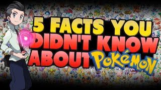 5 Facts You Probably Didn't Know About Pokemon