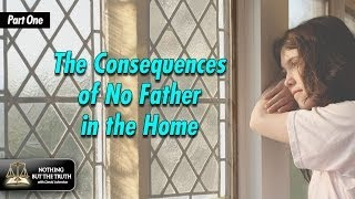 Fathering Series 1 of 5: The Consequences of No Father in the Home