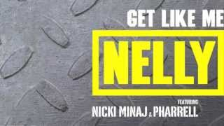 Nelly - Get Like Me (ft. Pharrell & Nicki Minaj)