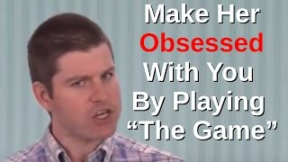 How to Make a Girl Obsess Over You By Playing