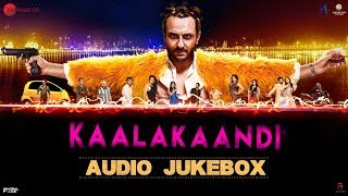 Kaalakaandi - Full Movie Audio Jukebox | Saif Ali Khan, Kunaal Roy Kapur & Deepak Dobriyal