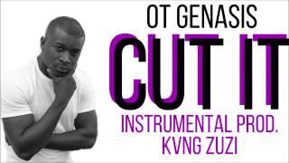 getlinkyoutube.com-O.T. GENASIS - CUT IT (INSTRUMENTAL) | Prod. KVNG Zuzi