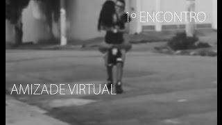 getlinkyoutube.com-Primeiro Encontro - Amizade Virtual
