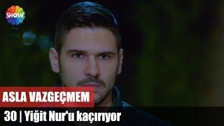 getlinkyoutube.com-Yiğit Nur'u kaçırıyor | Asla Vazgeçmem 30.Bölüm Sonu