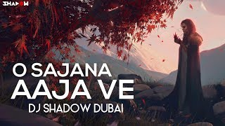 O Sajna Aaja Ve | Table No.21 | DJ Shadow Dubai | Full Video