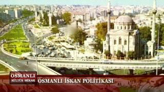 Osmanlı Kültür Mirası 8. Bölüm (Osmanlı İskan Politikası)