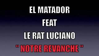 El Matador - Notre Revanche (ft. Le Rat Luciano)