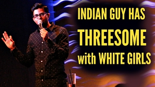 INDIAN GUY HAS THREESOME WITH WHITE GIRLS | Stand up Comedy