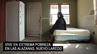 Vive en la pobreza extrema en Nuevo Laredo