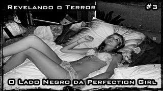 Revelando o Terror #3 - O Lado Negro da Perfection Girl!