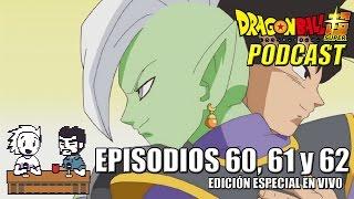 getlinkyoutube.com-Dragon Ball Super: Episodios 60, 61 y 62 | Podcast #43 (Edición en Vivo)
