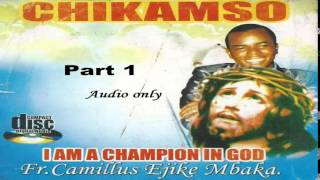 getlinkyoutube.com-Chikamso (I Am A Champion In God) - Part 1 (Father Mbaka)