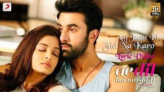 Aaj Jaane Ki Zid Na Karo - Lyric Video | Ae Dil Hai Mushkil | Ranbir | Aishwarya | Pritam | Shilpa