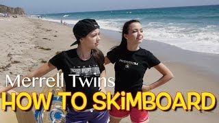 How To Skimboard - Merrell Twins