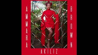AKILIZ - Ammara Brown  (Official Audio) Produced by Dj Tamuka & Take Fizzo