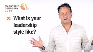 Marketing Dentistry 2015: What Is Your Leadership Style?