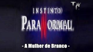 getlinkyoutube.com-Instinto Paranormal - A Mulher de Branco