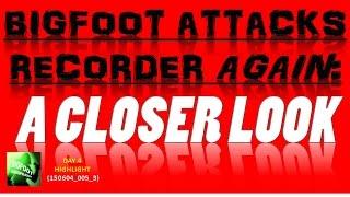 Bigfoot Attacks the Recorder Again:  A CLOSER LOOK  -  Bigfoot Audio Recording D4 (150604 005 3)