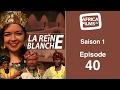 La Reine Blanche - �pisode 40