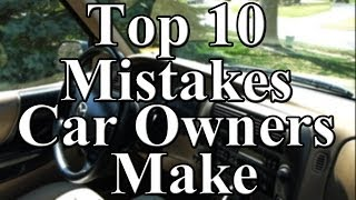 Top 10 Mistakes Car Owners Make