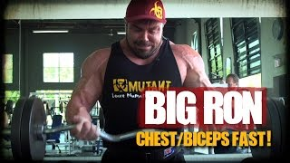 BIG RON - Chest/Biceps FAST!