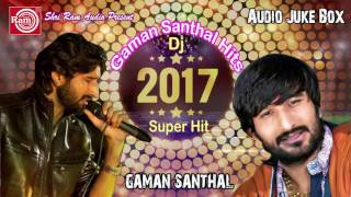 getlinkyoutube.com-New Dj 2017 ||Super Hit Nonstop  ||Gaman Santhal ||Audio Juke Box