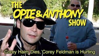 getlinkyoutube.com-Opie & Anthony: Corey Haim Dies, Corey Feldman Is Hurting (03/10-03/12/10)