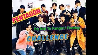 PENTAGON - Try Not To Fangirl /Fanboy Challenge