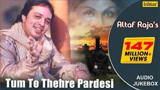 Tum To Thehre Pardesi - Altaf Raja | Best Hindi Romantic Songs | AUDIO JUKEBOX | Hindi Album Songs