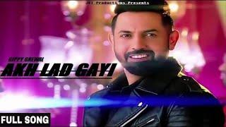 Akh Lad Gayi (Full Song) Gippy Grewal   Vadhaiyiaan Ji Vadhaiyiyaan   Latest Punjabi Song 2018