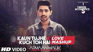 Kaun Tujhe & Kuch Toh Hain - Love Mashup by Armaan Malik   Amaal Mallik   T-Series Acoustics